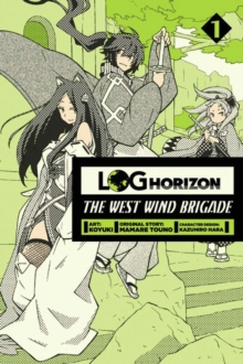 Log Horizon: The West Wind Brigade, Vol. 1, Paperback Book