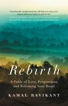 Rebirth : A Fable of Love, Forgiveness, and Following Your Heart, Paperback / softback Book