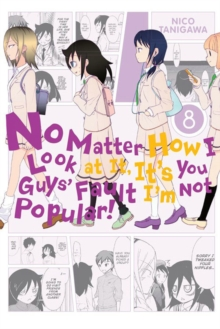 No Matter How I Look at It, It's You Guys' Fault I'm Not Popular!, Vol. 8, Paperback Book