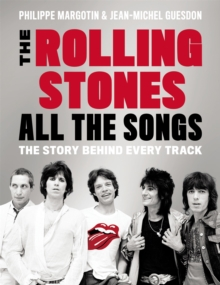 The Rolling Stones All the Songs : The Story Behind Every Track, Hardback Book