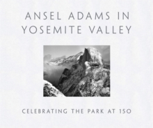 Ansel Adams in Yosemite Valley: Celebrating the Park at 150, Hardback Book