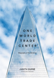 One World Trade Center : Biography of the Building, Hardback Book