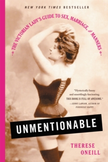 Unmentionable : The Victorian Lady's Guide to Sex, Marriage, and Manners, Paperback Book