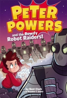 Peter Powers and the Rowdy Robot Raiders, Hardback Book