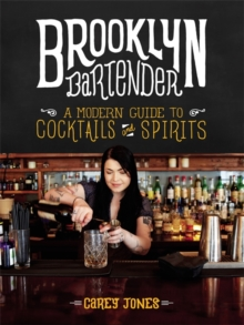 The Brooklyn Bartender : A Modern Guide to Cocktails and Spirits, Hardback Book