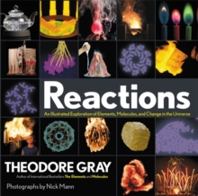 Reactions : An Illustrated Exploration of Elements, Molecules, and Change in the Universe, Hardback Book