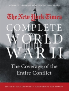 The New York Times Complete World War II : The Coverage of the Entire Conflict, Paperback / softback Book