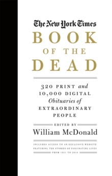 The New York Times Book of the Dead : 320 Print and 10,000 Digital Obituaries of Extraordinary People, Hardback Book