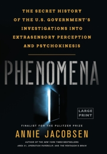 Phenomena : The Secret History of the U.S. Government's Investigations Into Extrasensory Perception and Psychokinesis, Hardback Book