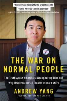 The War on Normal People : The Truth About America's Disappearing Jobs and Why Universal Basic Income Is Our Future, Paperback / softback Book