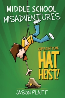 Middle School Misadventures: Operation Hat Heist!, Paperback / softback Book