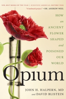 Opium : How an Ancient Flower Shaped and Poisoned Our World, Paperback / softback Book