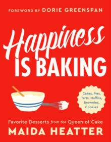 Happiness Is Baking : Cakes, Pies, Tarts, Muffins, Brownies, Cookies: Favorite Desserts from the Queen of Cake, Hardback Book