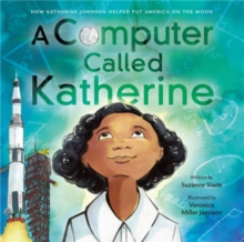 A Computer Called Katherine : How Katherine Johnson Helped Put America on the Moon, Hardback Book