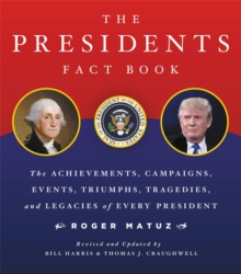 The Presidents Fact Book : The Achievements, Campaigns, Events, Triumphs, and Legacies of Every President, Paperback / softback Book
