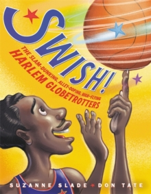 Swish! : The Slam-Dunking, Alley-Ooping, High-Flying Harlem Globetrotters, Hardback Book