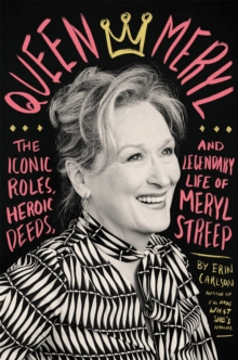 Queen Meryl : The Iconic Roles, Heroic Deeds, and Legendary Life of Meryl Streep, Hardback Book