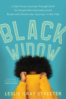 Black Widow : A Sad-Funny Journey Through Grief for People Who Normally Avoid Books with Words Like 'Journey' in the Title, Paperback / softback Book