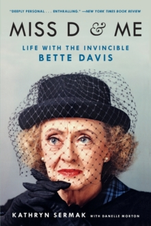 Miss D and Me : Life with the Invincible Bette Davis, Paperback / softback Book