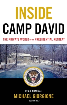 Inside Camp David : The Private World of the Presidential Retreat, Hardback Book