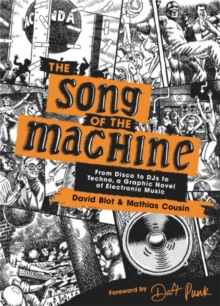 The Song of the Machine : From Disco to DJs to Techno, a Graphic Novel of Electronic Music, Hardback Book