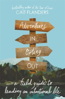 Adventures in Opting Out : A Field Guide to Leading an Intentional Life, Hardback Book