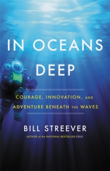 In Oceans Deep : Courage, Innovation, and Adventure Beneath the Waves, Paperback / softback Book