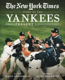 New York Times Story of the Yankees : 1903-Present: 390 Articles, Profiles & Essays, EPUB eBook