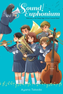 Sound! Euphonium (light novel) : Welcome to the Kitauji High School Concert Band, Paperback Book