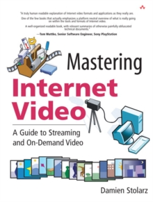 Mastering Internet Video : A Guide to Streaming and On-Demand Video: A Guide to Streaming and On-Demand Video, Paperback / softback Book
