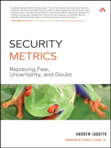 Security Metrics : Replacing Fear, Uncertainty, and Doubt, Paperback / softback Book