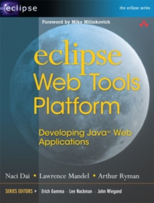 Eclipse Web Tools Platform : Developing Java Web Applications, Paperback / softback Book