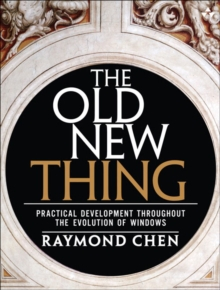 The Old New Thing : Practical Development Throughout the Evolution of Windows, Paperback / softback Book