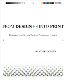 From Design Into Print : Preparing Graphics and Text for Professional Printing, Paperback / softback Book