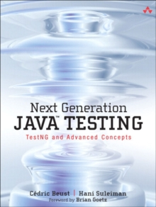 Next Generation Java Testing : TestNG and Advanced Concepts, Paperback / softback Book