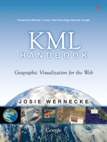 The KML Handbook : Geographic Visualization for the Web, Paperback / softback Book