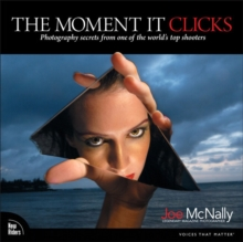 The Moment It Clicks : Photography secrets from one of the world's top shooters, Paperback Book
