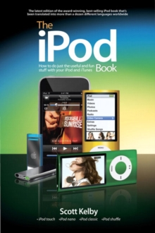 The iPod Book : How to Do Just the Useful and Fun Stuff with Your iPod and iTunes, Paperback / softback Book