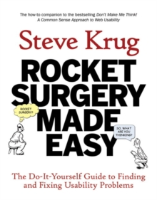 Rocket Surgery Made Easy : The Do-it-yourself Guide to Finding and Fixing Usability Problems, Paperback Book