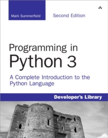 Programming in Python 3 : A Complete Introduction to the Python Language, Paperback / softback Book