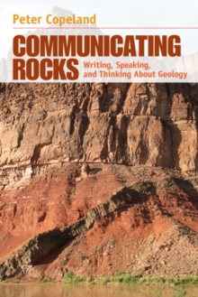 Communicating Rocks : Writing, Speaking, and Thinking About Geology, Paperback / softback Book