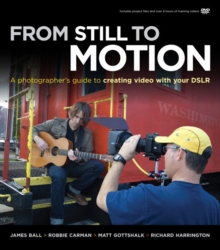 From Still to Motion : A photographer's guide to creating video with your DSLR, Mixed media product Book
