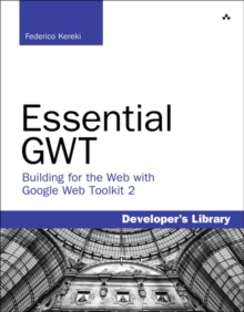 Essential GWT : Building for the Web with Google Web Toolkit 2, Paperback / softback Book