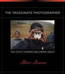 The Passionate Photographer : Ten Steps Toward Becoming Great, Paperback / softback Book