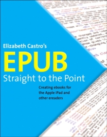 EPUB Straight to the Point : Creating ebooks for the Apple iPad and other ereaders, Paperback / softback Book