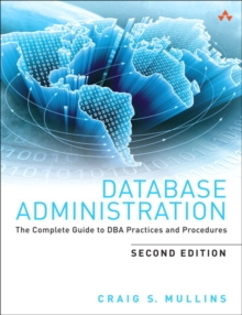 Database Administration : The Complete Guide to DBA Practices and Procedures, Paperback / softback Book