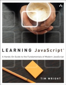 Learning JavaScript : A Hands-On Guide to the Fundamentals of Modern JavaScript, Paperback / softback Book