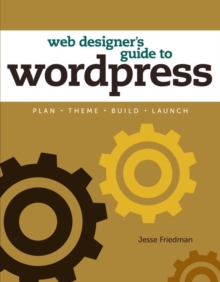 Web Designer's Guide to WordPress : Plan, Theme, Build, Launch, Paperback / softback Book