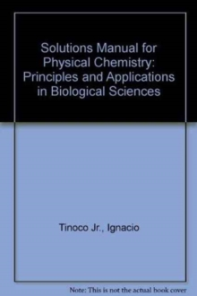 Solutions Manual for Physical Chemistry : Principles and Applications in Biological Sciences, Electronic book text Book
