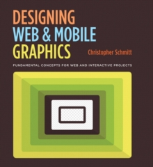 Designing Web and Mobile Graphics : Fundamental concepts for web and interactive projects, Paperback Book